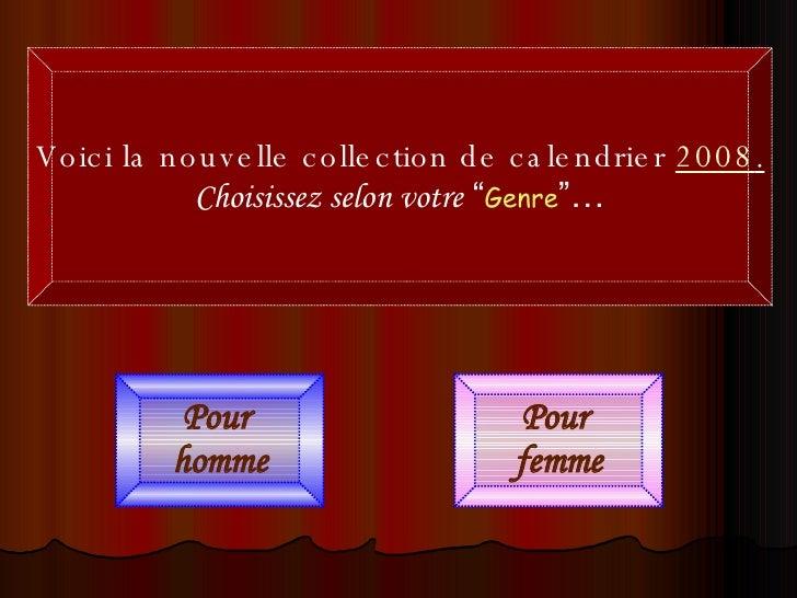 """Pour  homme Pour  femme Voici la nouvelle collection de calendrier  2008 . Choisissez selon votre   """" Genre """"…"""