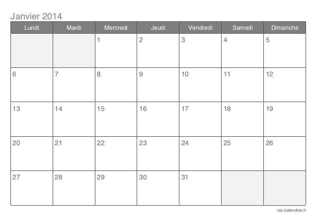 Janvier 2014 Lundi  Mardi  Mercredi  Jeudi  Vendredi  Samedi  Dimanche  1  2  3  4  5  6  7  8  9  10  11  12  13  14  15 ...