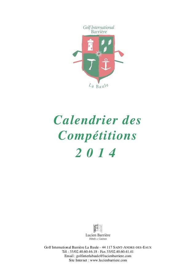 Calendrier des Compétitions 2 0 1 4 Golf International Barrière La Baule - 44 117 SAINT-ANDRE-DES-EAUX Tél : 33/02.40.60.4...
