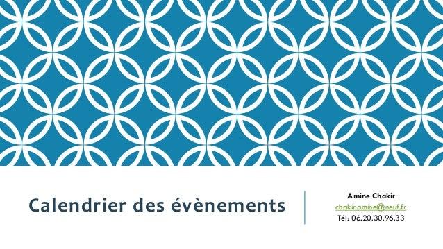Calendrier des évènements  Amine Chakir  chakir.amine@neuf.fr  Tél: 06.20.30.96.33