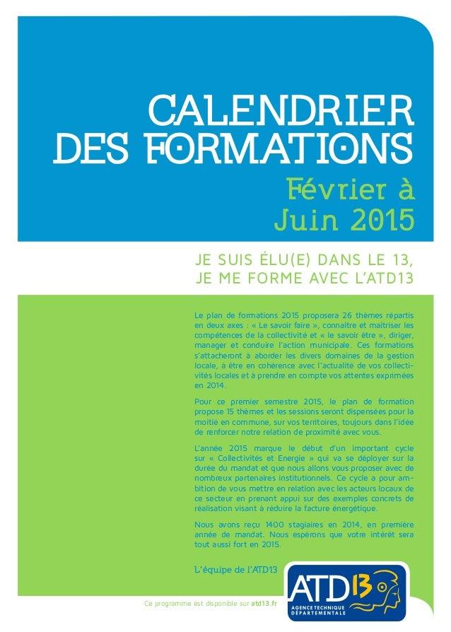 Je suis élu(e) dans le 13, je me forme avec l'ATD13 Calendrier des formations Février à Juin 2015 Ce programme est disponi...