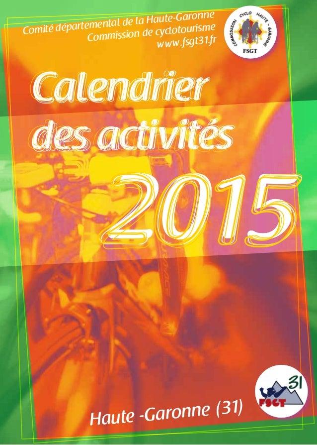 2015 Haute -Garonne (31) Comité départemental de la Haute-Garonne Commission de cyclotourisme www.fsgt31.fr Calendrier des...