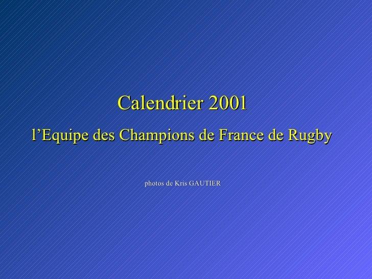 Calendrier 2001 l'Equipe des Champions de France de Rugby photos de Kris GAUTIER