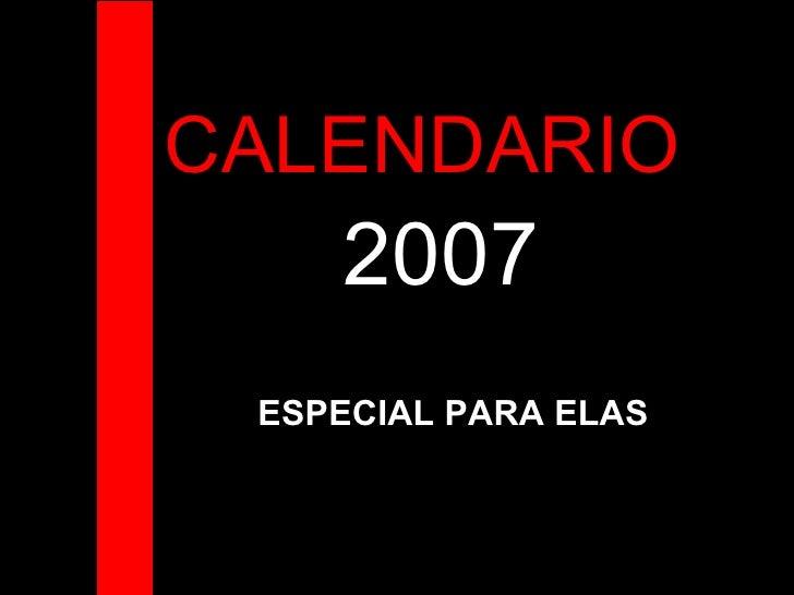 CALENDARIO  2007 ESPECIAL PARA ELAS