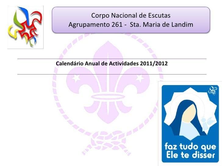 Corpo Nacional de Escutas    Agrupamento 261 - Sta. Maria de LandimCalendário Anual de Actividades 2011/2012