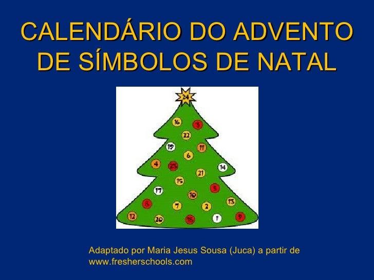 CALENDÁRIO DO ADVENTO DE SÍMBOLOS DE NATAL Adaptado por Maria Jesus Sousa (Juca) a partir de www.fresherschools.com