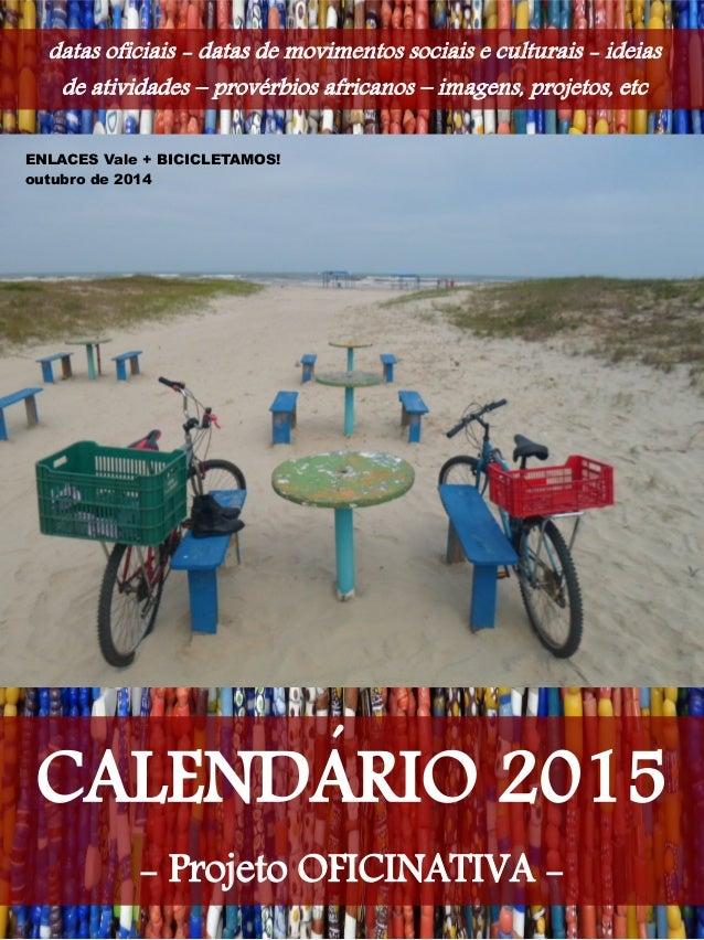 CALENDARIO 2015 - Projeto OFICINATIVA - datas oficiais - datas de movimentos sociais e culturais - ideias de atividades – ...