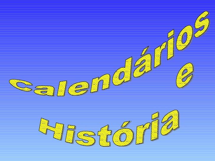 Calendários e  História