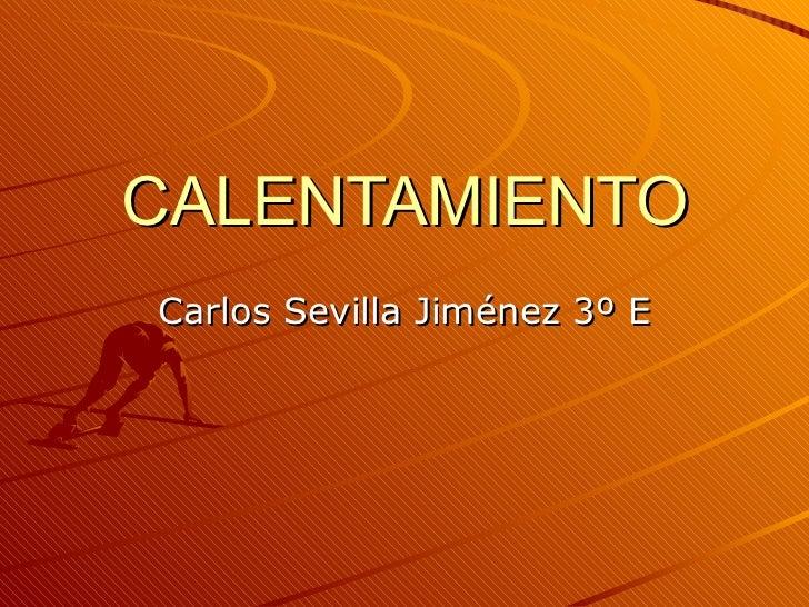 CALENTAMIENTO Carlos Sevilla Jiménez 3º E