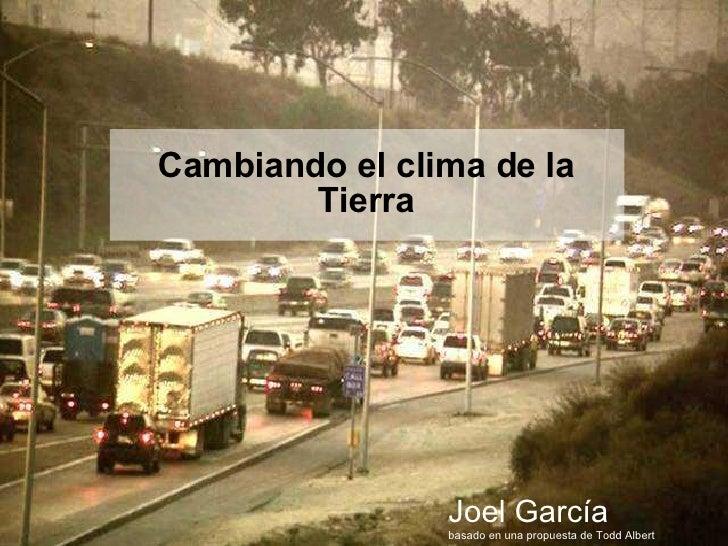 Joel García basado en una propuesta de Todd Albert Cambiando el clima de la Tierra