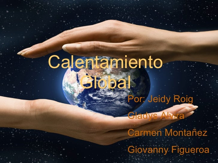 Calentamiento  Global Por: Jeidy Roig Gladys Alvira Carmen Montañez Giovanny Figueroa