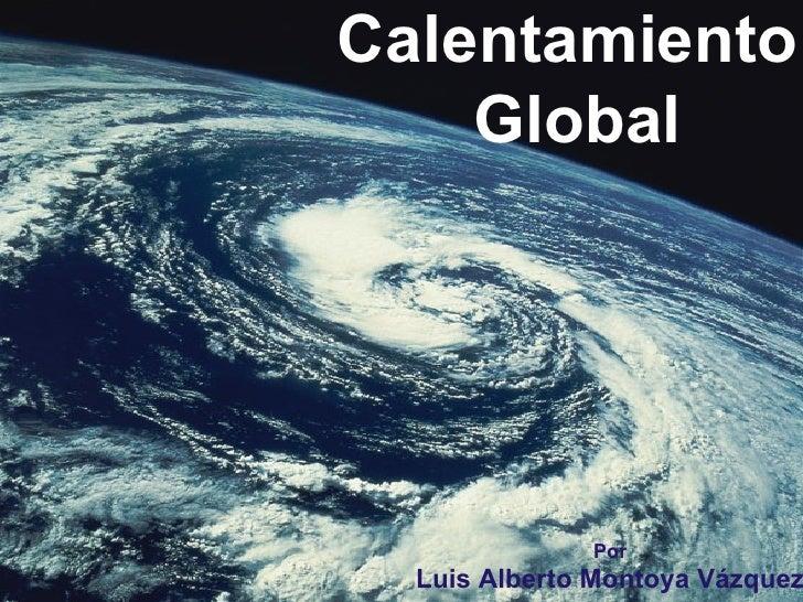 Calentamiento  Global Por Luis Alberto Montoya Vázquez