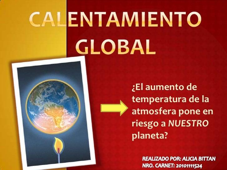 ¿El aumento de temperatura de la atmosfera pone en riesgo a NUESTRO planeta?