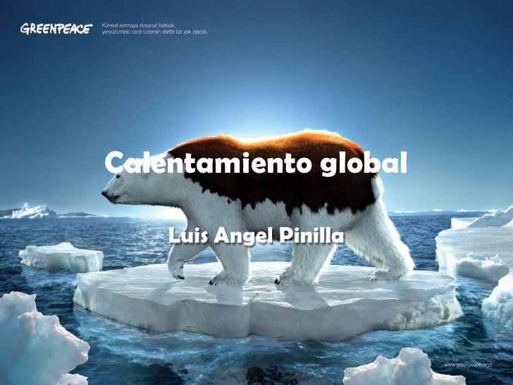 Calentamiento global    Luis Angel Pinilla