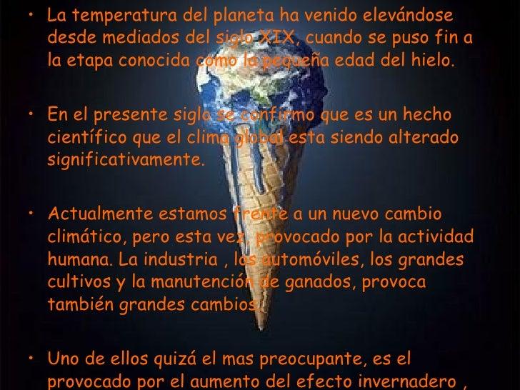 <ul><li>La temperatura del planeta ha venido elevándose desde mediados del siglo XIX, cuando se puso fin a la etapa conoci...