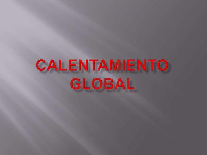    El calentamiento global es un término utilizado para    referirse al fenómeno del aumento de la temperatura    media g...