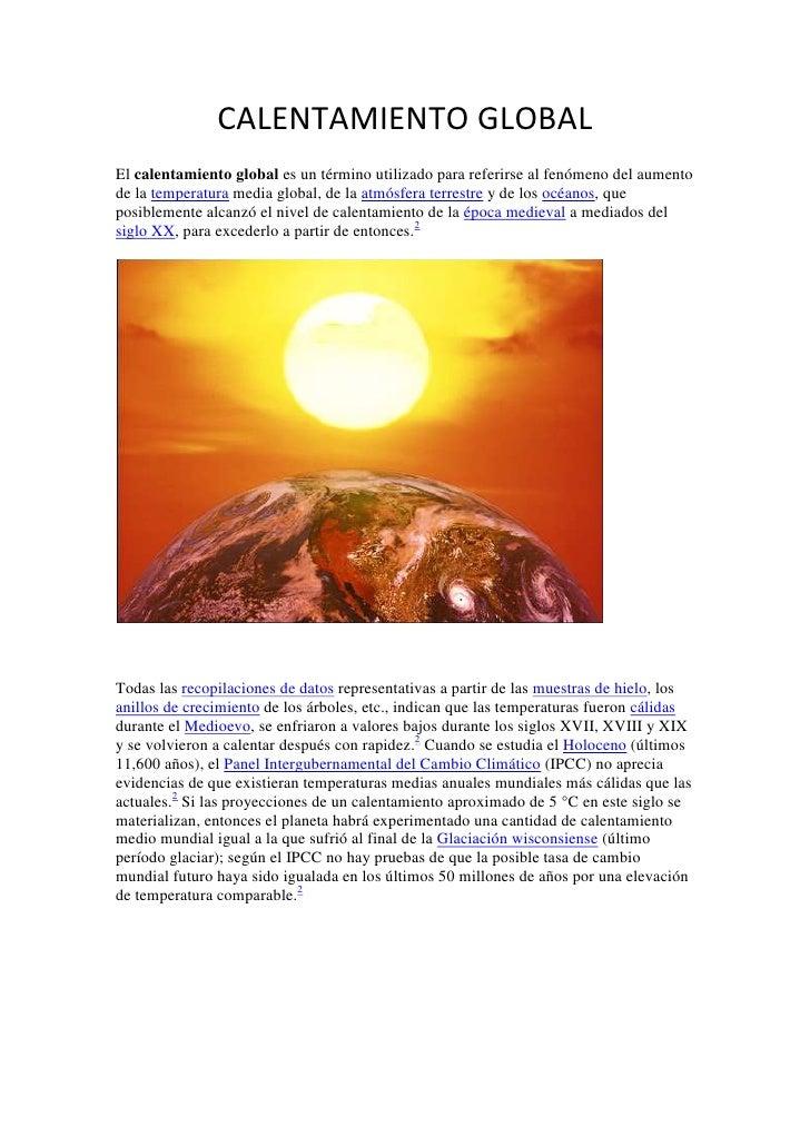 CALENTAMIENTO GLOBALEl calentamiento global es un término utilizado para referirse al fenómeno del aumentode la temperatur...