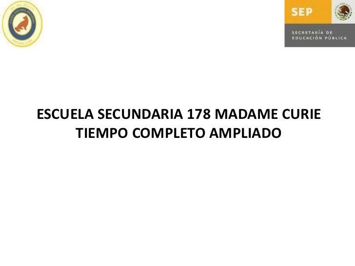 ESCUELA SECUNDARIA 178 MADAME CURIE     TIEMPO COMPLETO AMPLIADO