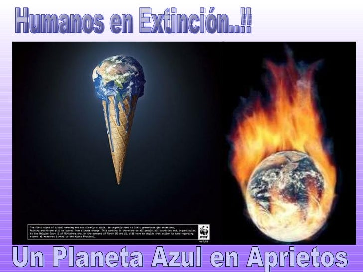 Humanos en Extinción..!! Un Planeta Azul en Aprietos