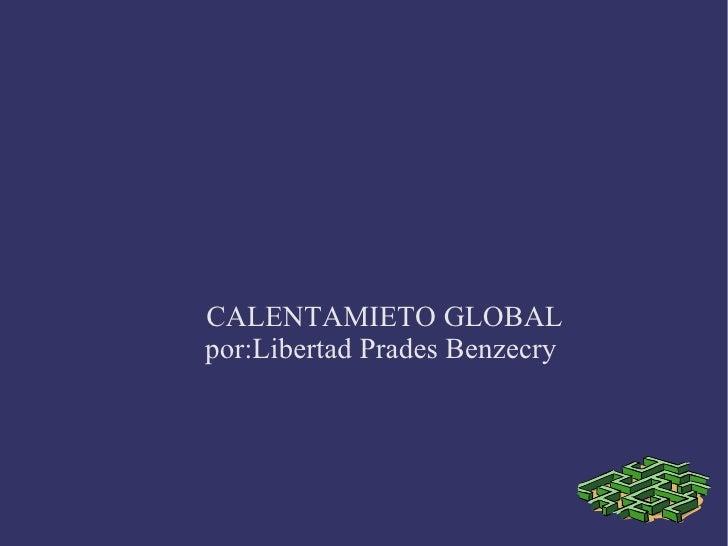 CALENTAMIETO GLOBAL por:Libertad Prades Benzecry