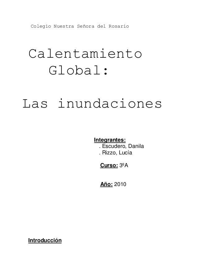 Colegio Nuestra Señora del Rosario Calentamiento Global: Las inundaciones Integrantes: . Escudero, Danila . Rizzo, Lucía C...