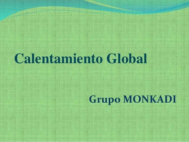 Calentamiento Global  Grupo MONKADI