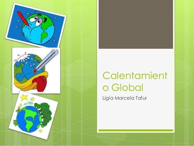 Calentamient o Global Ligia Marcela Tafur
