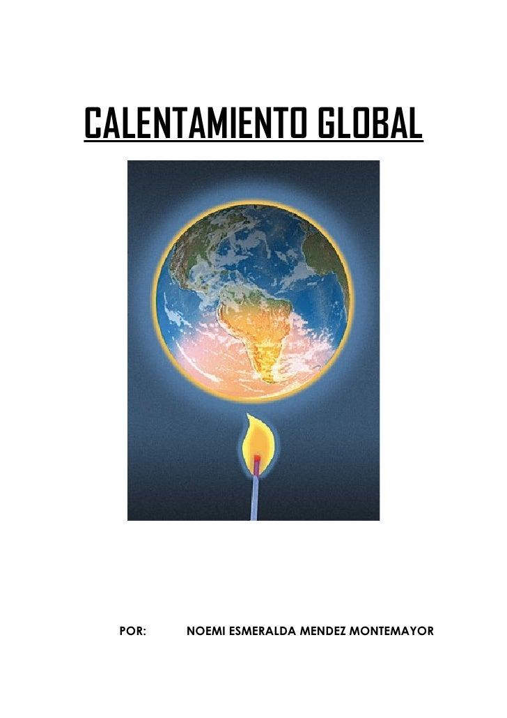 CALENTAMIENTO GLOBAL       POR:   NOEMI ESMERALDA MENDEZ MONTEMAYOR