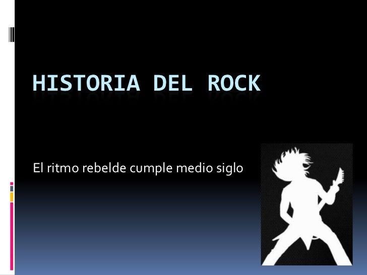 HISTORIA DEL ROCKEl ritmo rebelde cumple medio siglo