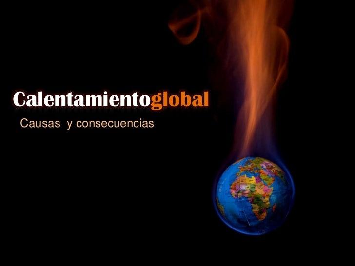 Calentamientoglobal<br />Causas y consecuencias<br />