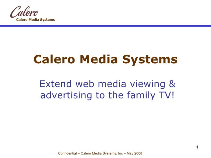 Calero Media Systems Extend web media viewing & advertising to the family TV!