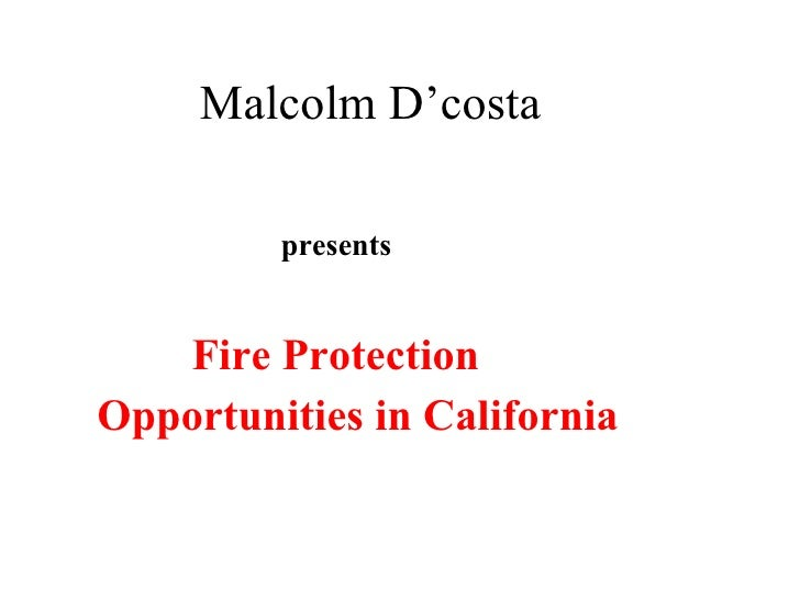 Malcolm D'costa Fire Protection  Opportunities in California presents