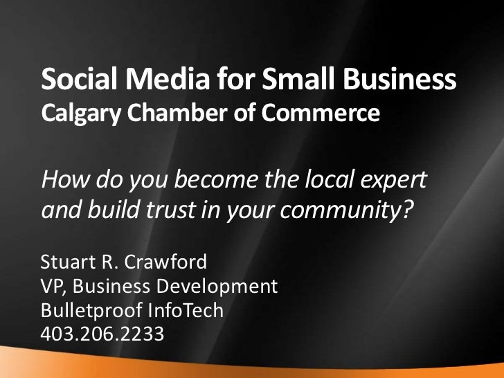 Social Media for Small BusinessCalgary Chamber of CommerceHow do you become the local expert and build trust in your commu...