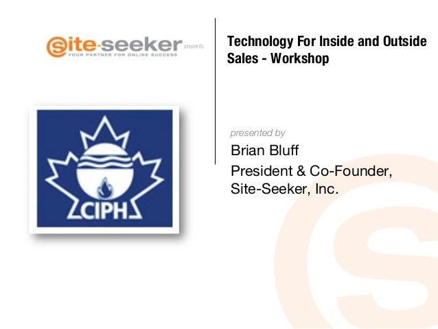 Technology For Inside and Outside Sales - Workshop -CIPH Calgery, Regina Workshop 10172013