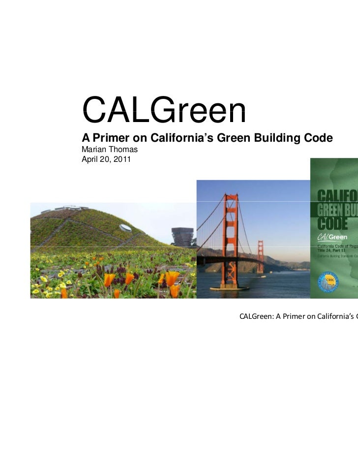 CALGreenA Primer on California's Green Building CodeMarian ThomasApril 20,A il 20 2011                           CALGreen:...