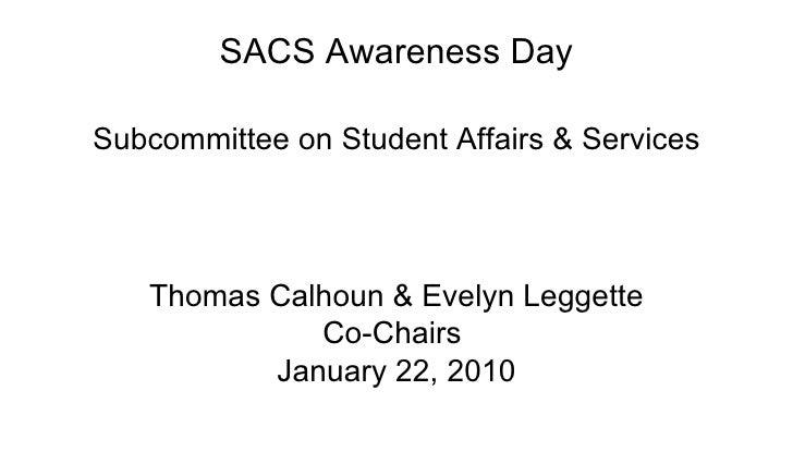<ul><li>SACS Awareness Day </li></ul><ul><li>Subcommittee on Student Affairs & Services </li></ul><ul><li>Thomas Calhoun &...