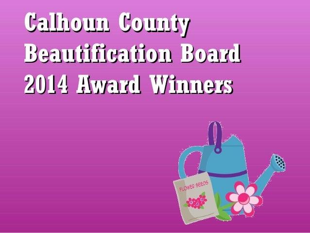 Calhoun CountyCalhoun County Beautification BoardBeautification Board 2014 Award Winners2014 Award Winners