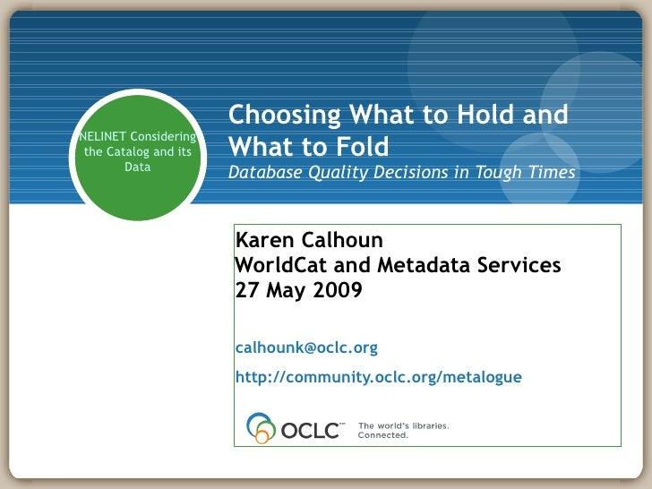 <ul><li>Karen Calhoun WorldCat and Metadata Services 27 May 2009 </li></ul><ul><li>[email_address] </li></ul><ul><li>http:...