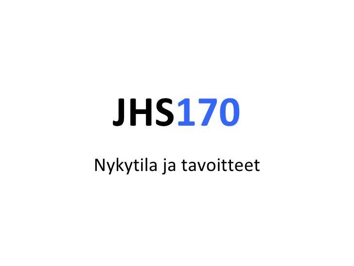 JHS170 - Nykytila ja tavoitteet