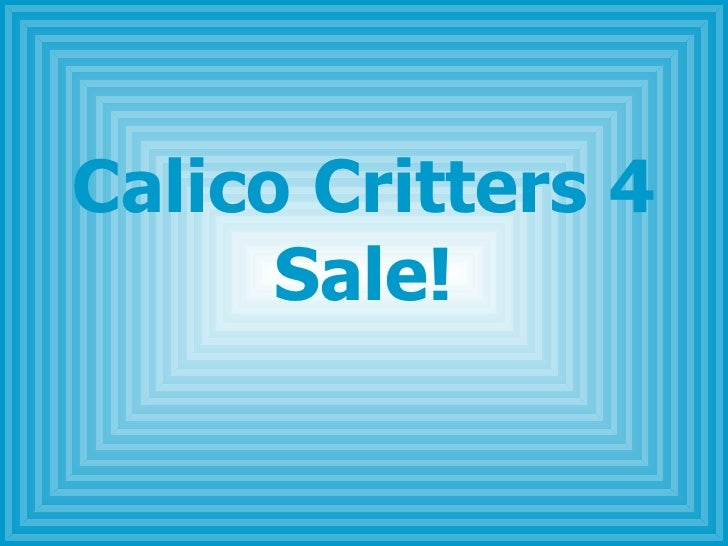 Calico Critters 4 Sale!