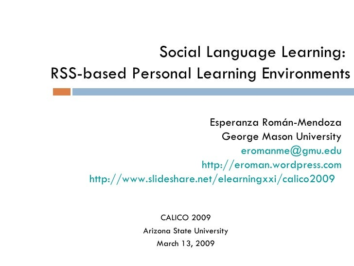 Social Language Learning:  RSS-based Personal Learning Environments Esperanza Román-Mendoza George Mason University eroman...