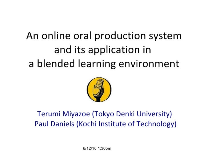 An online oral production system and its application in  a blended learning environment Terumi Miyazoe (Tokyo Denki Univer...