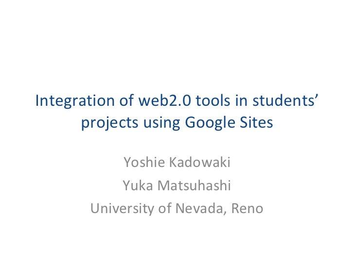 Integration of web2.0 tools in students' projects using Google Sites Yoshie Kadowaki Yuka Matsuhashi University of Nevada,...