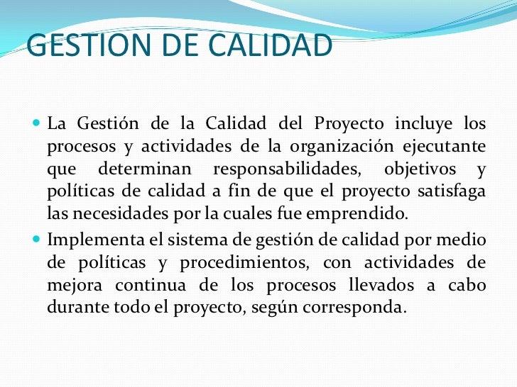 GESTION DE CALIDAD<br />La Gestión de la Calidad del Proyecto incluye los procesos y actividades de la organización ejecut...