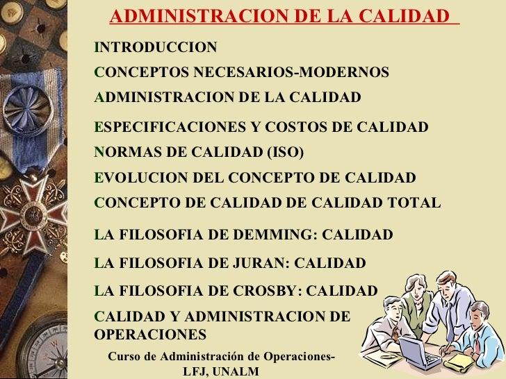 ADMINISTRACION DE LA CALIDADINTRODUCCIONCONCEPTOS NECESARIOS-MODERNOSADMINISTRACION DE LA CALIDADESPECIFICACIONES Y COSTOS...