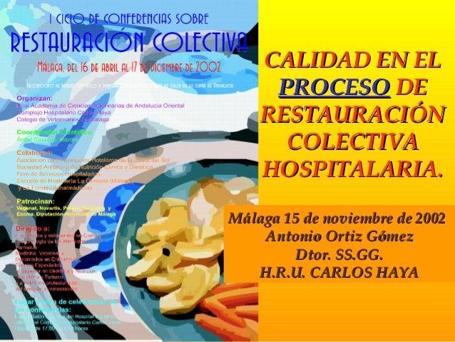 CALIDAD EN ELCALIDAD EN EL PROCESOPROCESO DEDE RESTAURACIÓNRESTAURACIÓN COLECTIVACOLECTIVA HOSPITALARIAHOSPITALARIA.. Mála...