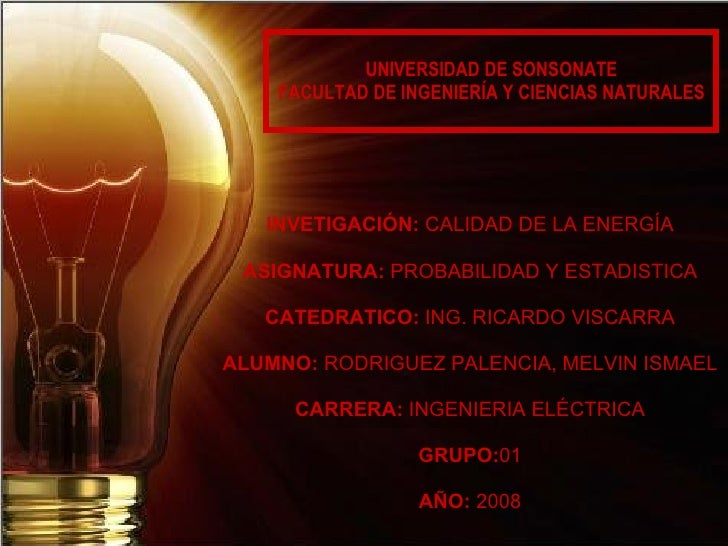 INVETIGACIÓN:  CALIDAD DE LA ENERGÍA ASIGNATURA:  PROBABILIDAD Y ESTADISTICA CATEDRATICO:  ING. RICARDO VISCARRA ALUMNO:  ...