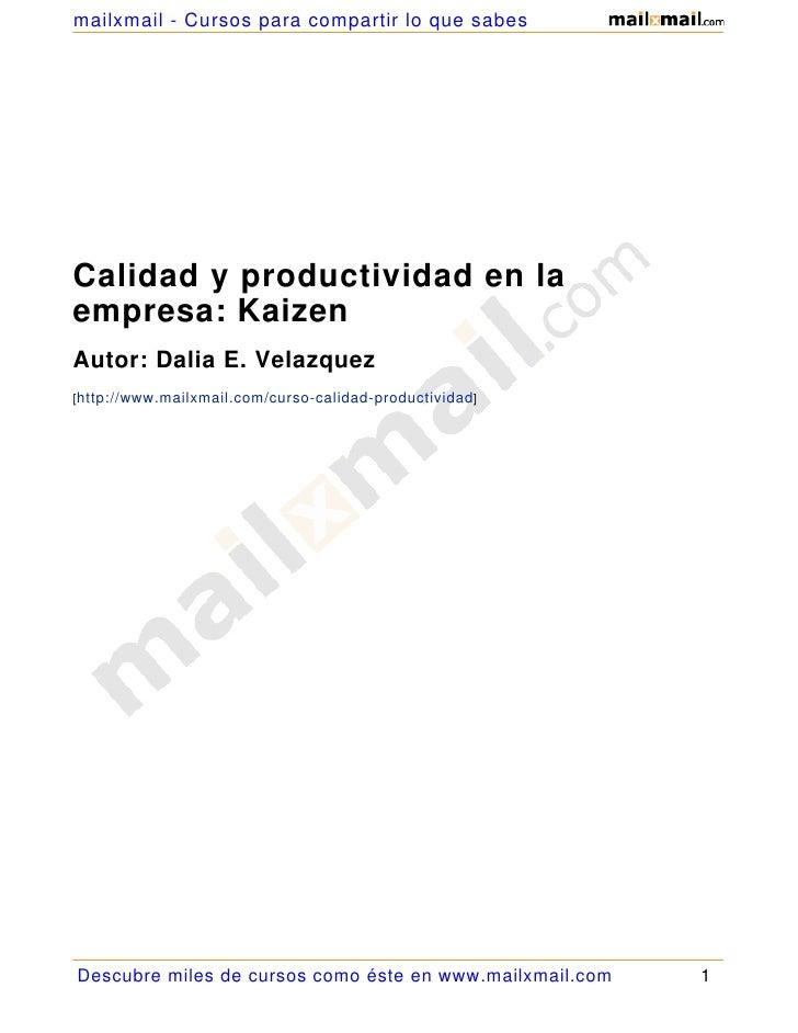 mailxmail - Cursos para compartir lo que sabesCalidad y productividad en laempresa: KaizenAutor: Dalia E. Velazquez[http:/...