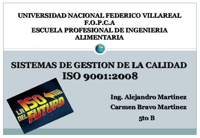 SISTEMAS DE GESTION DE LA CALIDADSISTEMAS DE GESTION DE LA CALIDAD ISO 9001:2008ISO 9001:2008 Ing. Alejandro MartínezIng. ...