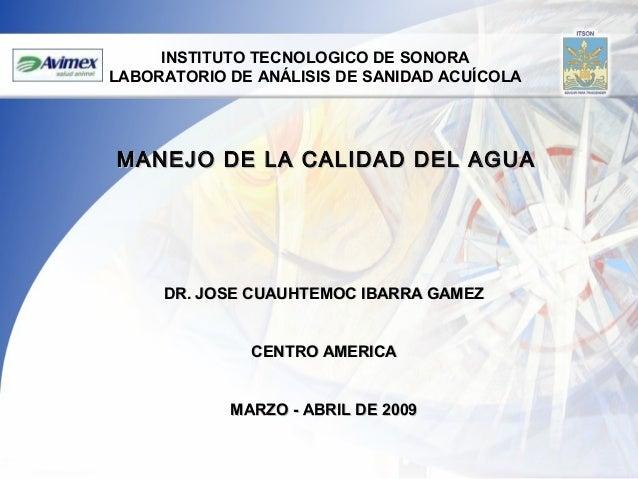 INSTITUTO TECNOLOGICO DE SONORA LABORATORIO DE ANÁLISIS DE SANIDAD ACUÍCOLA  MANEJO DE LA CALIDAD DEL AGUA  DR. JOSE CUAUH...